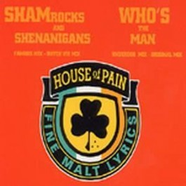 House Of Pain - Shamrocks And Shenanigans / Who's The Man