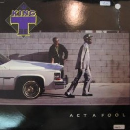 King T - Act A fool