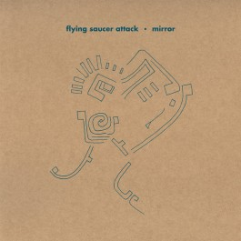 Flying Saucer Attack - Mirror