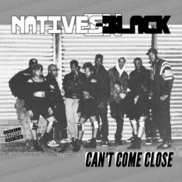Natives In Black - Can't Come Close