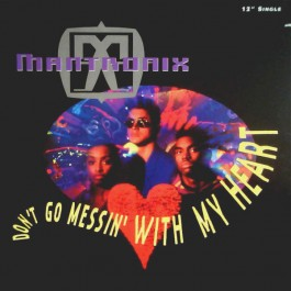 Mantronix - Don't Go Messin' With My Heart