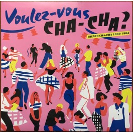 Various - Voulez-Vous Cha-Cha ? French Cha-Cha 1960-1964