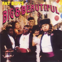 Fat Boys - Big & Beautiful