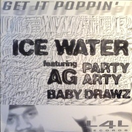Ice Water Featuring AG, Party Arty, Baby Drawz - Get It Poppin'