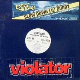 Dirtbag - Slow Down Lil' Buddy
