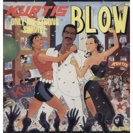 Kurtis Blow - Only The Strong Survive / Still On The Scene