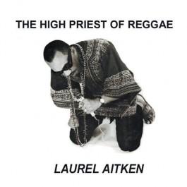 Laurel Aitken - The High Priest Of Reggae