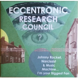 The Eccentronic Research Council - Johnny Rocket, Narcissist & Music Machine... I'm Your Biggest Fan