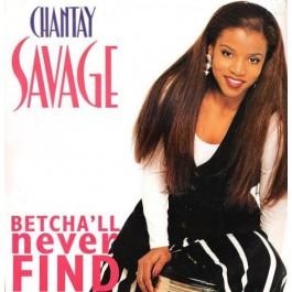 Chantay Savage - Betcha'll Never Find