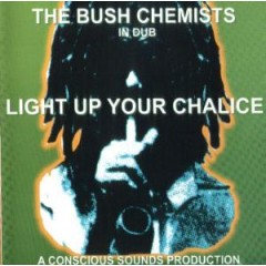 Bush Chemists, The - Light Up Your Chalice