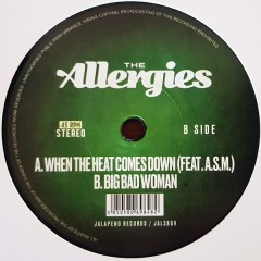 The Allergies Feat A.S.M. - When The Heat Comes Down / Big Bad Woman
