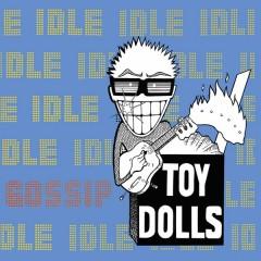 Toy Dolls - Idle Gossip