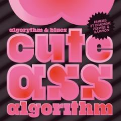 Algorythm & Blues - Cute Ass Algorithm