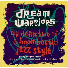Dream Warriors - My Definition Of A Boombastic Jazz Style (Young Disciples Mixes)