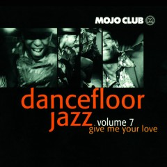 Various - Mojo Club Presents Dancefloor Jazz Volume 7 (Give Me Your Love)