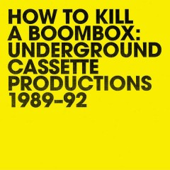 Raz Mesinai - How To Kill A Boombox: Underground Cassette Productions 1989-92