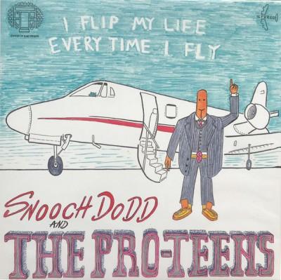 Snooch Dodd , The Pro-Teens- I Flip My Life Every Time I Fly