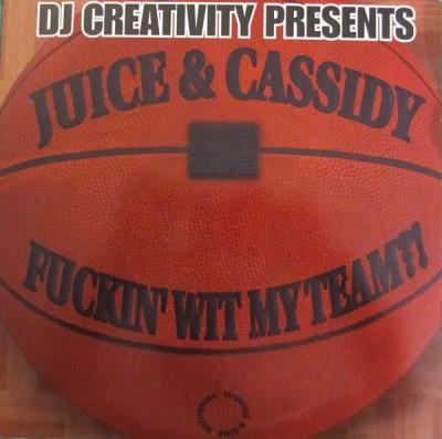 DJ Creativity Presents Juice & Cassidy - Fuckin' Wit My Team?!