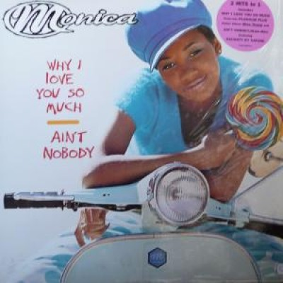 Monica - Why I Love You So Much / Ain't Nobody