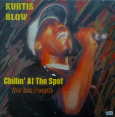 Kurtis Blow - Chillin' At The Spot / We The People