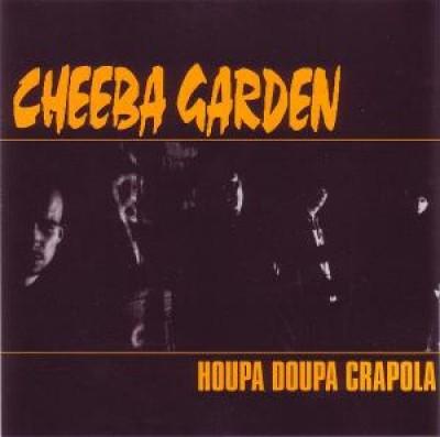 Cheeba Garden - Houpa Doupa Crapola
