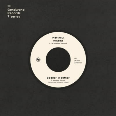 Matthew Halsall & The Gondwana Orchestra - Badder Weather / As I Walk