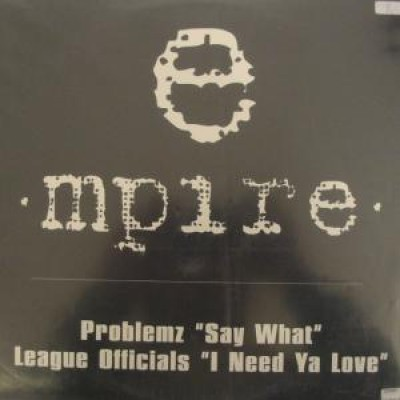 Problemz / League Officials - Say What / I Need Ya Love