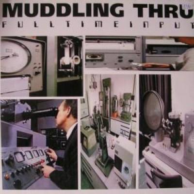 Muddling Thru - Fulltime Input