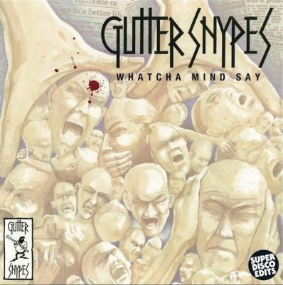 Gutter Snypes - Whatcha Mind Say / Ego Trip