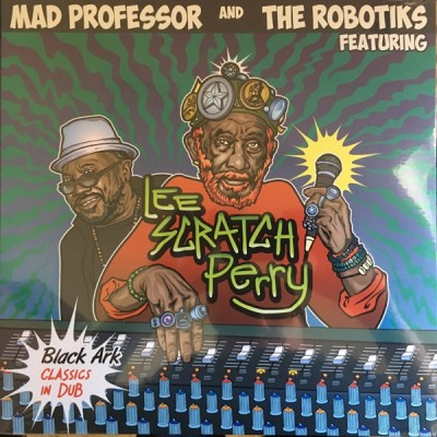 Mad Professor And The Robotiks Featuring Lee Scratch Perry - Black Ark Classics in Dub