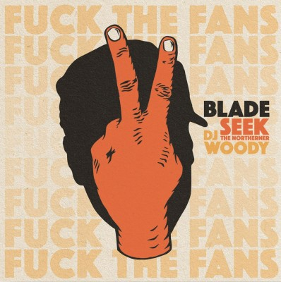 Blade, Seek The Northerner, DJ Woody - Fuck The Fans