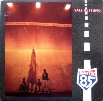 Yall So Stupid - 85 South