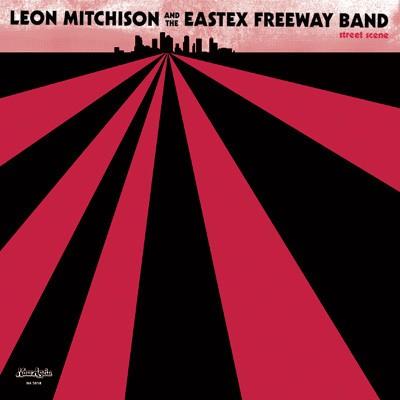 Leon Mitchison & The Eastex Freeway Band - Street Scene