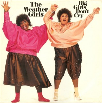 Weather Girls, The - Big Girls Don't Cry