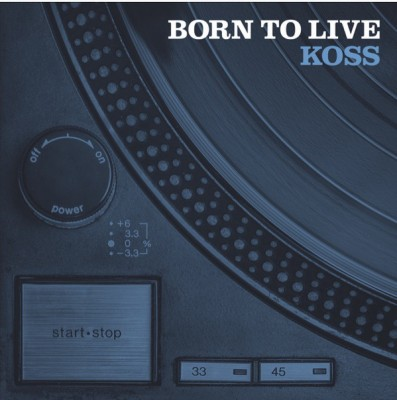 DJ Koss - Born To Live