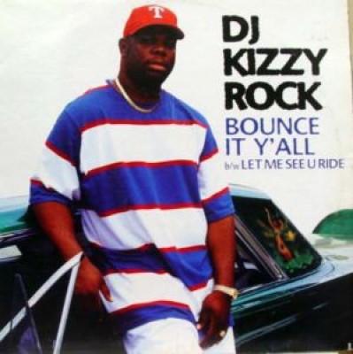 DJ Kizzy Rock - Bounce It Y'all / Let Me See U Ride