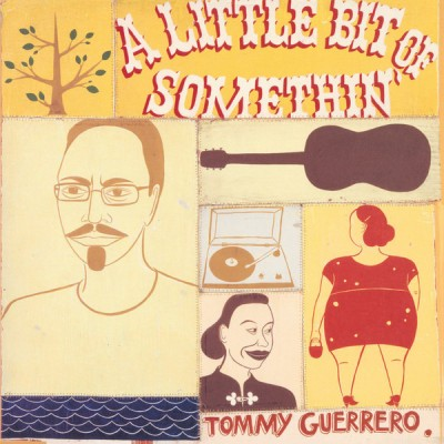 Tommy Guerrero - A Little Bit Of Somethin'
