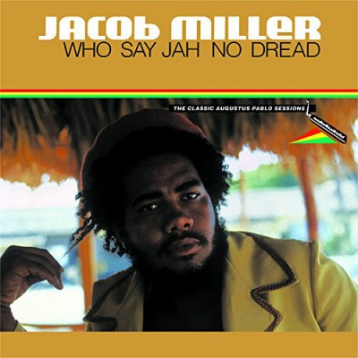Jacob Miller - Who Say Jah No Dread (The Classic Augustus Pablo Sessions 1974-75)