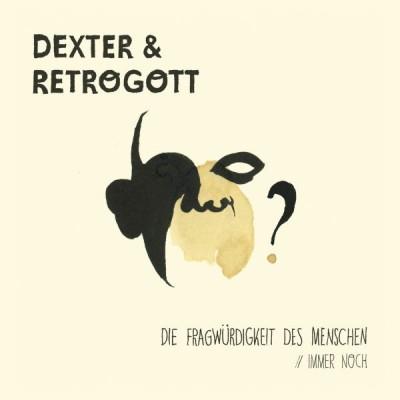 Dexter & Retrogott - Die Fragwürdigkeit Des Menschen / Immer Noch