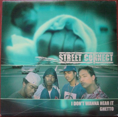 Street Connect - I Don't Wanna Hear It / Ghetto