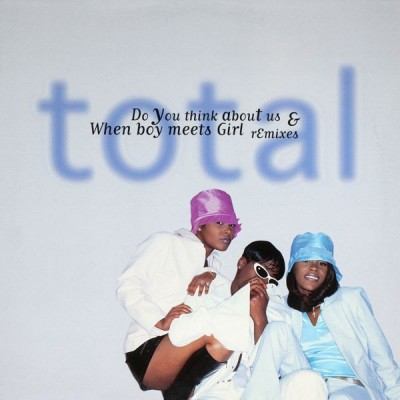 Total - Do You Think About Us & When Boy Meets Girl (Remixes)