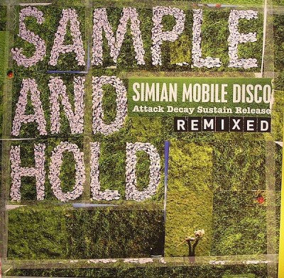 Simian Mobile Disco - Sample And Hold: Attack Decay Sustain Release Remixed