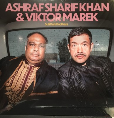 Ashraf Sharif Khan - Sufi Dub Brothers