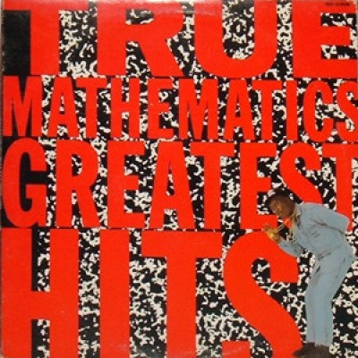 True Mathematics - Greatest Hits