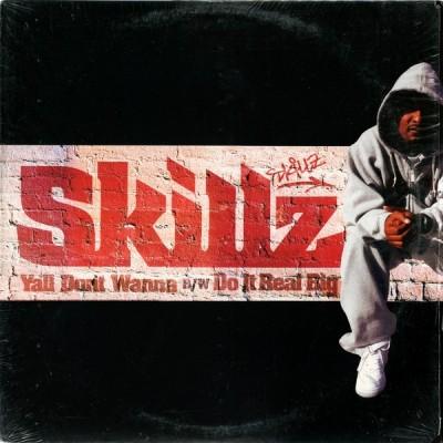 Skillz - Ya'll Don't Wanna / Do It Real Big