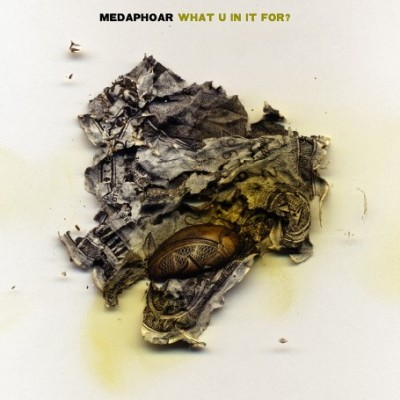 Medaphoar - What U In It For?