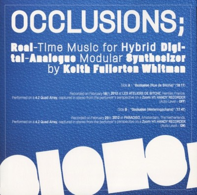 Keith Fullerton Whitman - Occlusions; Real Time Music For Hybrid Digital-Analogue Modular Synthesizer