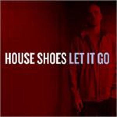 House Shoes - Let It Go
