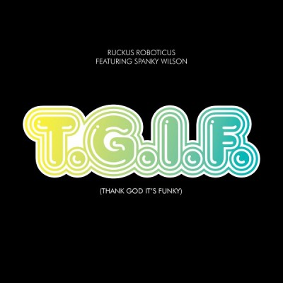 Ruckus Roboticus - T.G.I.F. (Thank God It's Funky)