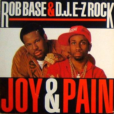 Rob Base & DJ E-Z Rock - Joy And Pain